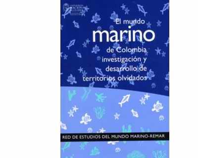 El mundo marino de Colombia. Investigación y desarrollo de territorios olvidados