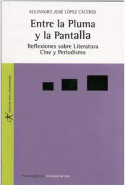 Entre la pluma y la pantalla. Reflexiones sobre Literatura, Cine y Periodismo