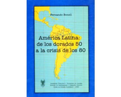 América Latina: de los dorados 50 a la crisis de los 80