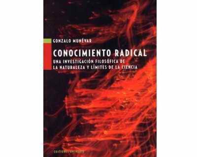 Conocimiento radical.Una investigación filosófica de la naturaleza y límites de la ciencia