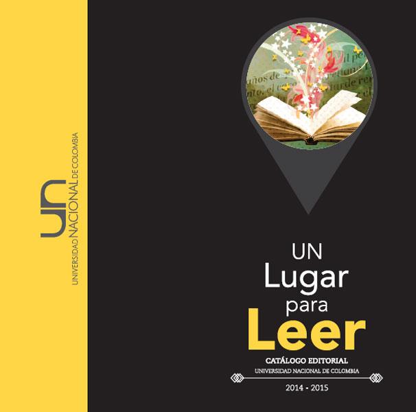 Un lugar para leer. Catálogo editorial Universidad Nacional de Colombia 2014 - 2015