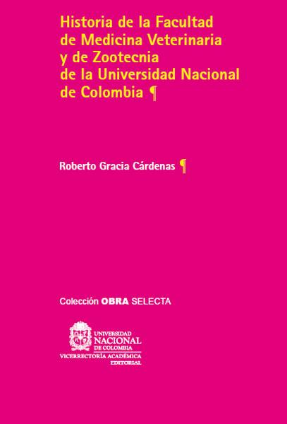 Historia de la Facultad de Medicina Veterinaria y de Zootecnia de la Universidad Nacional de Colombia