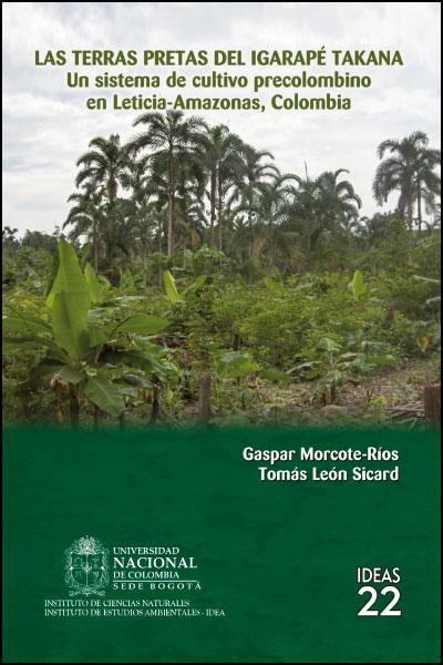 Las terras pretas del Igarapé Takana. Un sistema de cultivo precolombino en Leticia - Amazonas, Colombia