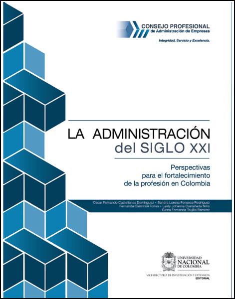 La administración del siglo XXI. Perspectivas para el fortalecimiento de la profesión en Colombia