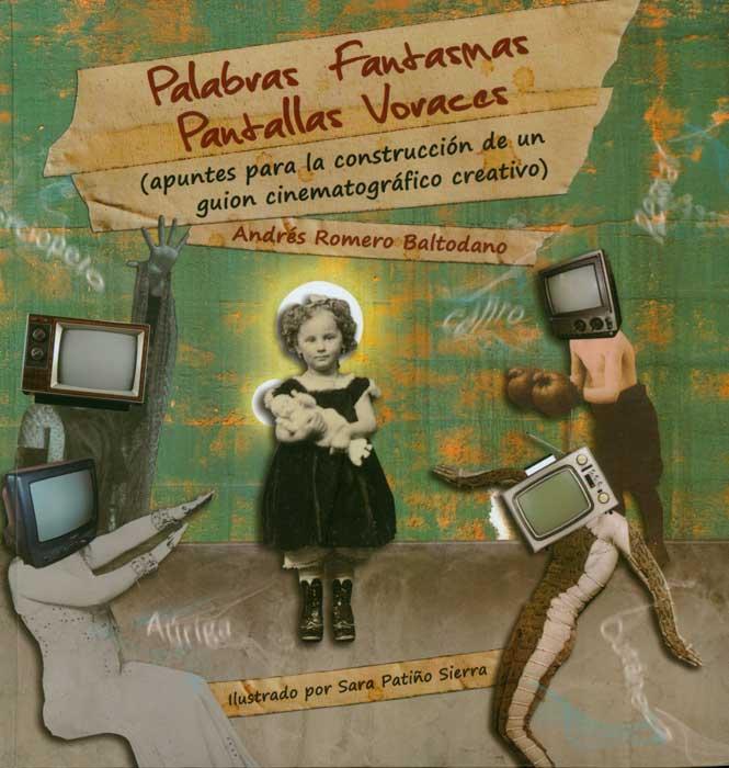 Palabras fantasmas, pantallas voraces: apuntes para la construcción de un guion cinematográfico creativo