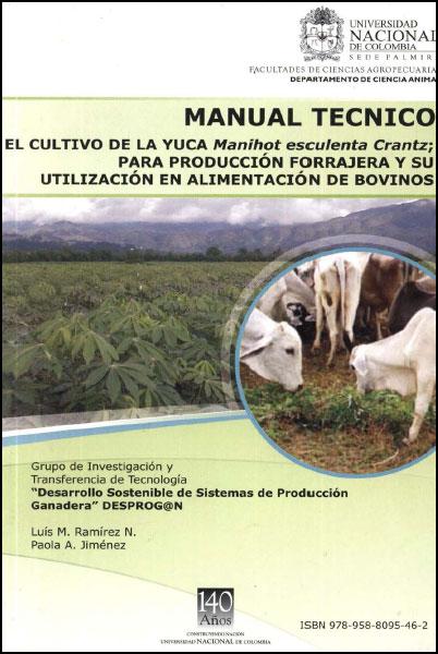 Manual técnico. El cultivo de la yuca Manihot esculenta Crantz; para producción forrajera y su utilización en alimentación de bovinos