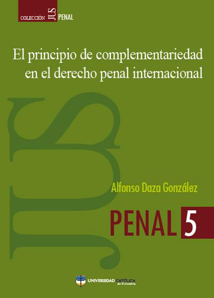 El principio de complementariedad en el derecho penal internacional