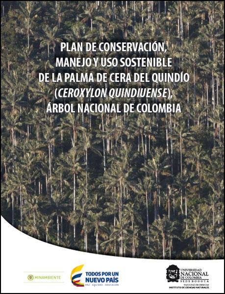 Plan de conservación, manejo y uso sostenible de la palma de cera del Quindío (ceroxylon quindiuense), árbol nacional de Colombia