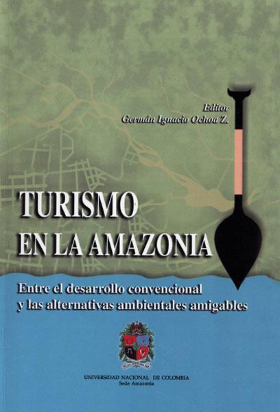 Turismo en la amazonia. Entre el desarrollo convencional y las alternativas ambientales amigables