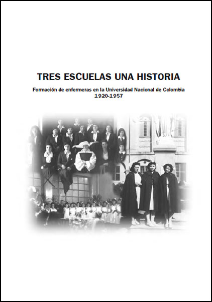 Tres escuelas una historia. Formación de enfermeras en la Universidad Nacional de Colombia 1920 - 1957
