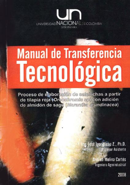 Manual de transferencia tecnológica. Proceso de elaboración de salchichas a partir de tilapia roja (oreochromis sp) con adición de almidón de segú (Marantha arundinacea)