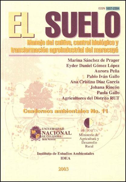 El suelo. Manejo del cultivo, control biológico y transformación agroindustrial del Maracuyá