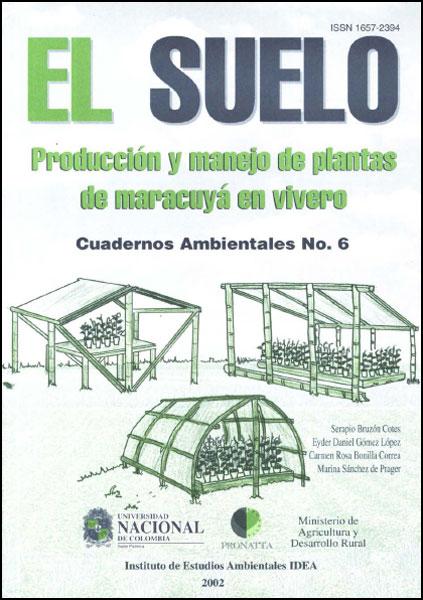 El suelo. Producción y manejo de plantas de Maracuyá en vivero: cuadernos ambientales No. 6