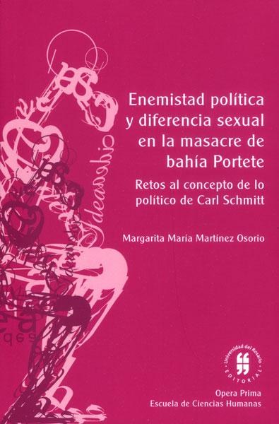 Enemistad política y diferencia sexual en la masacre de bahía Portete. Retos al concepto de lo político de Carl Schmitt