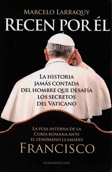 Recen por él. La historia jamás contada del hombre que desafía los secretos del vaticano