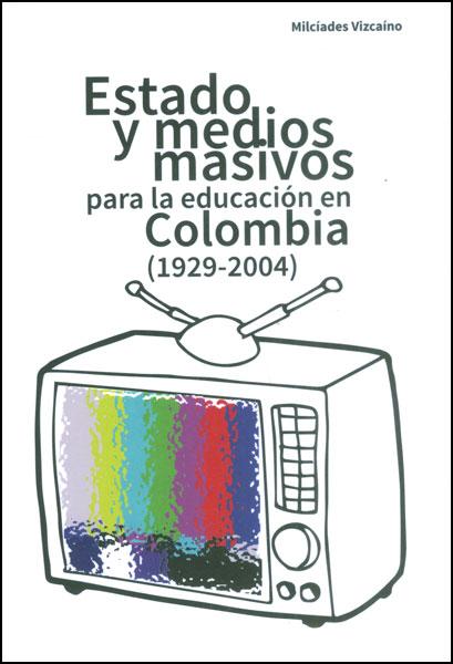 Estado y medios masivos para la educación en Colombia (1929 - 2004)