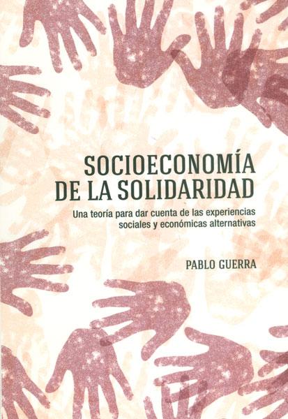 Socioeconomía de la solidaridad. Una teoría para dar cuenta de las experiencias sociales y económicas alternativas