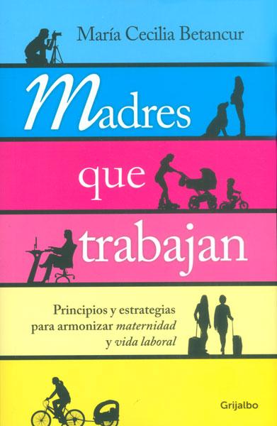 Madres que trabajan. Principios y estrategias para armonizar maternidad y vida laboral