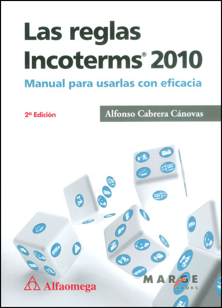 Las reglas Incoterms 2010. Manual para usarlas con eficacia
