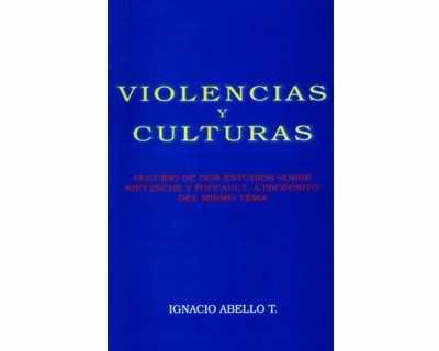 Violencias y culturas. Seguido de dos estudios sobre Nietzsche y Foucault.