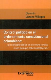 Control político en el ordenamiento constitucional colombiano: ¿un concepto diluido en el control jurídico o una idea que debe consolidarse?