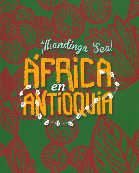¡Mandinga sea!África en Antioquia