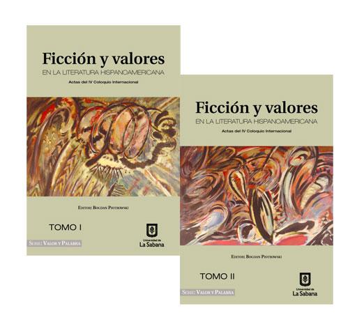 Ficción y valores en la literatura hispanoamericana. Actas del IV Coloquio Internacional. Tomos I  y II