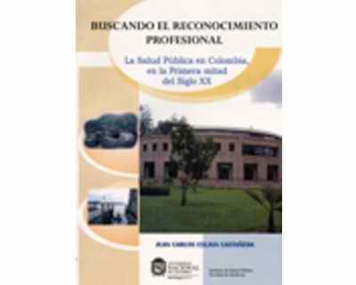 Buscando el reconocimiento profesional. La salud pública en Colombia en la primera mitad del siglo XX