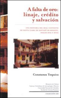 A falta de oro: linaje, crédito y salvación. Una historia del Real Convento de Santa Clara de Santafé de Bogotá, siglos XVII y XVIII