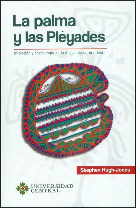 La palma y las pléyades: iniciación y cosmología en la Amazonia noroccidental