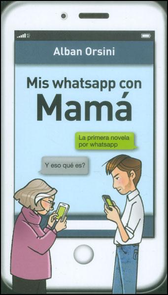 Mis whatsapp con Mamá. La primera novela por whatsapp