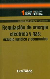 Regulación de energía eléctrica y gas: estudios jurídico y económico