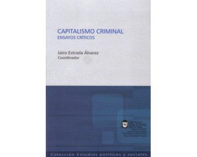 Capitalismo criminal. Ensayos críticos