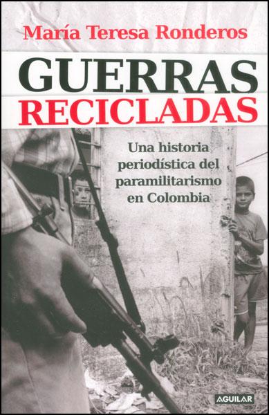 Guerras recicladas. Una historia periodística del paramilitarismo en Colombia