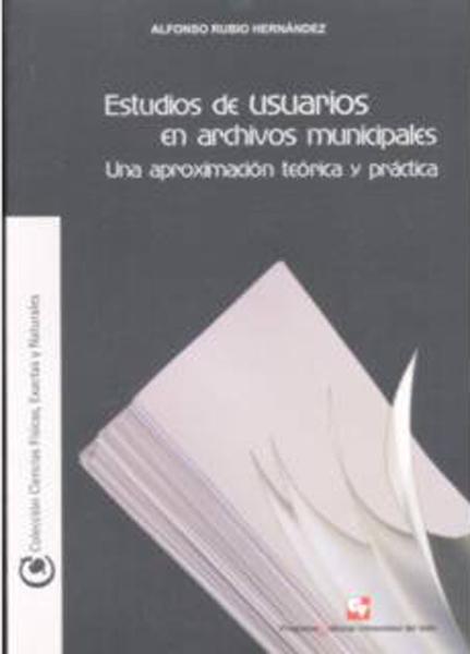 Estudios de usuarios en archivos municipales. Una aproximación teórica y práctica