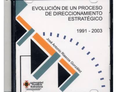Evolución de un proceso de direccionamiento estratégico 1991-2003 (CD)