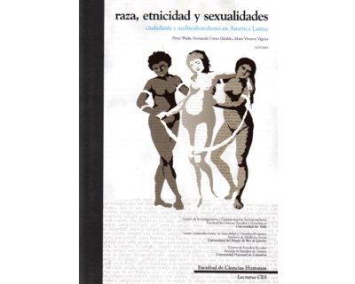Raza, etnicidad y sexualidades. Ciudadanía y multiculturalismo en América Latina