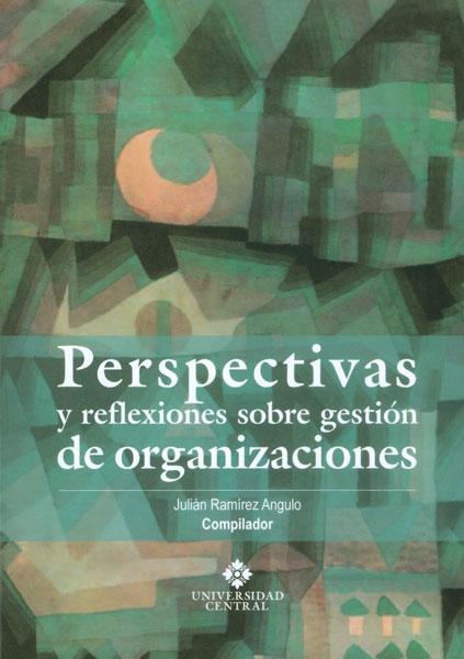 Perspectivas y reflexiones sobre gestión de organizaciones
