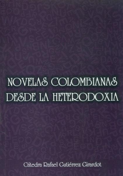 Novelas Colombianas desde la heterodoxia. Cátedra Rafael Gutierrez Girardot