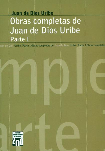 Obras completas de Juan de Dios Uribe. Parte I