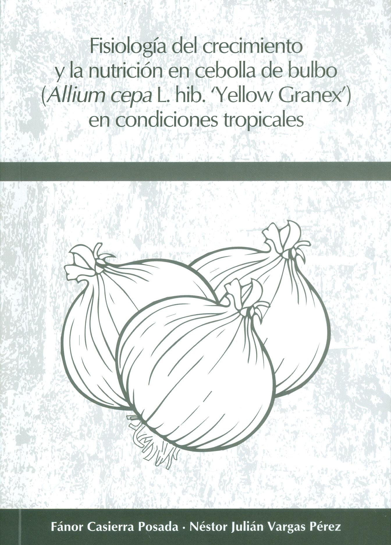 Fisiología del crecimiento y la nutrición en cebolla de bulbo (allium cepa L.hib. Yellow Granex), en condiciones tropicales