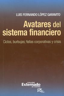 Avatares del sistema financiero. Ciclos, burbujas, fallas corporativas y crisis
