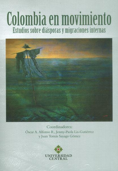 Colombia en movimiento. Estudios sobre diásporas y migraciones internas