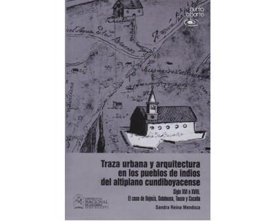Traza urbana y arquitectura en los pueblos de indios del altiplano cundiboyacense. Siglo XVI a XVII. El caso de Bojacá, Sutatausa, Tausa y Cucaita
