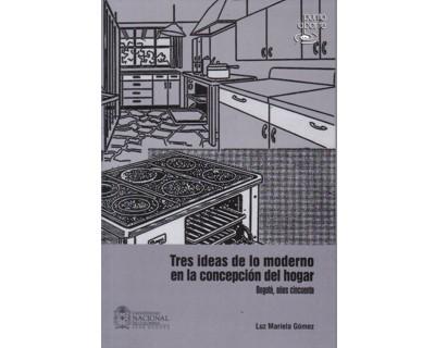 Tres ideas de lo moderno en la concepción del hogar Bogotá, años cincuenta