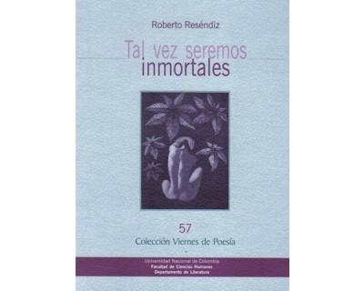 Tal vez seremos inmortales. Colección Viernes de Poesía No. 57