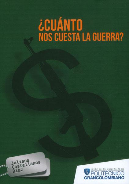 ¿Cuánto nos cuesta la guerra? Costos del conflicto armado colombiano en la última década