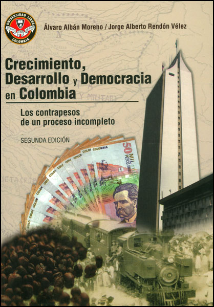 Crecimiento, desarrollo y democracia en Colombia. Los contrapesos de un proceso incompleto