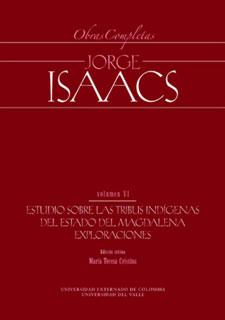 Jorge Isaacs. Obras completas. Vol. VI. Estudio sobre las tribus indígenas del Estado del Magdalena. Exploraciones (Incluye CD)