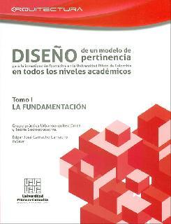 Diseño de un modelo de pertinencia para la investigación formativa en la Universidad Piloto de Colombia en todos los niveles académicos. La fundamentación. Tomo I